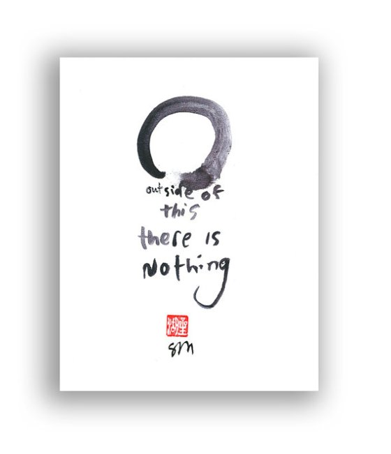 """Outside of this there is nothing."" original sumi painting for your altar or mediation space. The quote is from the Zenrin Kushu, by Seiko Morningstar illustrator of Zen by the Brush. A circle is called an enso and is a common image in Zen Calligraphy. Naturally there is no inside, no outside, no beginning and no end."